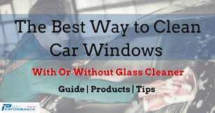 the best way to clean car windows with or without glass cleaner