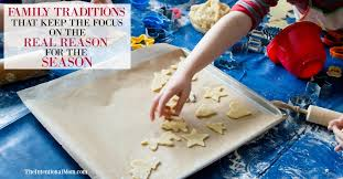 family traditions that keep the focus on the real reason for the