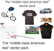 American Dad Memes - the middle class american dad starter pack hi hungry m dad 550000