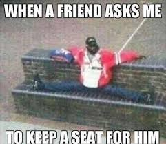 Funny Memes For Friends - when a friend asks me too