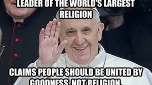 What Is Internet Meme - the dopest pope francis memes on the internet
