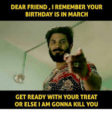 March Birthday Memes - dear friend iremember your birthday is in march get ready with your