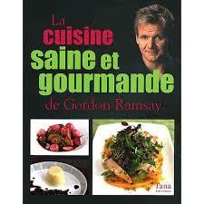 cuisine saine la cuisine saine et gourmande de gordon ramsay achat vente livre