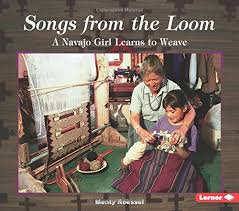 Navajo Rug Song Songs From The Loom A Navajo Learns To Weave We Are Still