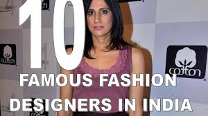 top 10 most famous fashion designers in india youtube