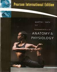 Fundamental Anatomy And Physiology Fundamentals Of Anatomy U0026 Physiology Pearson International Edition