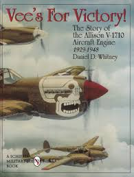 vees for victory the story of the allison v 1710 aircraft engine
