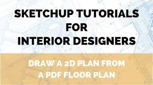 sketchup tutorial how to draw a floor plan from a pdf file youtube
