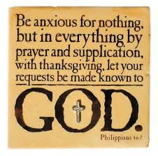 be anxious for nothing but in everything by prayer and