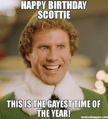 Gayest Meme Ever - happy birthday scottie this is the gayest time of the year meme