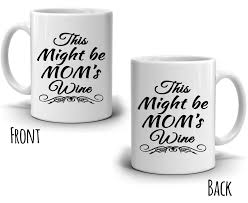 funny this might moms wine coffee mug cool unique gifts for mama
