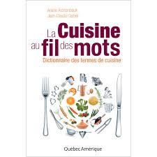 dictionnaire de la cuisine la cuisine au fil des mots jean claude corbeil québec amérique