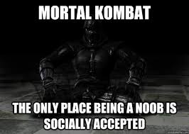 mortal kombat the only place being a noob is socially accepted