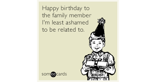 Meme Happy Birthday Card - happy birthday to the family member i m least ashamed to be