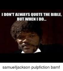 Samuel L Jackson Pulp Fiction Meme - idontalways quote the bible but when ido samuelljackson pulpfiction
