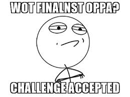 Challenge Accepted Meme - wot finalnst oppa challenge accepted challenge accepted meme