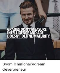 Meme Define - grades dontmeasure intelligence and age doesn t define maturity n