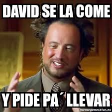 Memes De David - meme ancient aliens david se la come y pide pa llevar 16154529