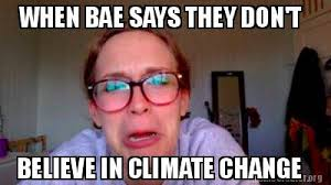 meme creator when bae says they don t believe in climate change