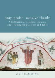 praise and give thanks litanies laments and thanksgivings at