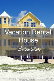 House Building Calculator Vacation Rental House Calculator Married And Harried