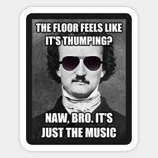 Edgar Allan Poe Meme - funny poe tell tale heart thumping meme edgar allan poe meme
