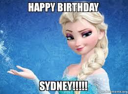 Sydney Meme - happy birthday sydney elsa from frozen make a meme