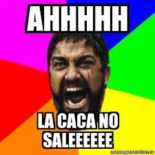 Meme Caca - meme sparta ahhhhh la caca no saleeeeee 29318