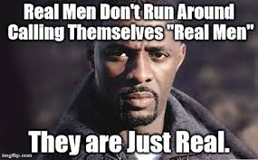 A Real Man Meme - the things men do to be real men 8 seconds