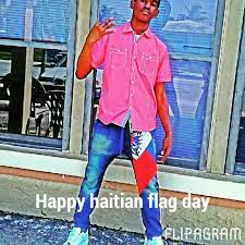Happy Haitian Flag Day Happy Haitian Flag Day Flipagram By Alexandre Christlove