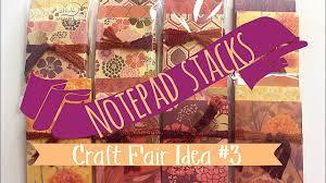 craft fair idea 3 notepad stacks craft fair series 2017 youtube