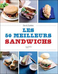 meilleur livre cuisine les 50 meilleurs sandwichs broché david zuddas achat livre