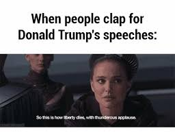 Clapping Meme - when people clap for donald trump s speeches so this is how liberty