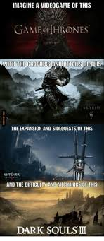 Dark Souls 2 Meme - imagine a videogame of this game of hrones skyr the expansion and