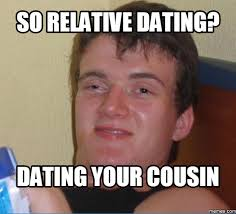 Funny Cousin Memes - dating your cousin meme why do i have to complete a captcha