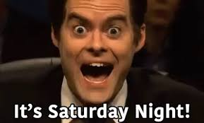 It S Saturday Meme - its saturday night gif saturday billhader excited discover