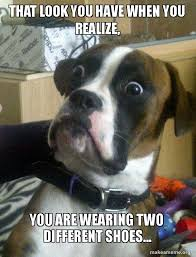 Different Meme - that look you have when you realize you are wearing two different