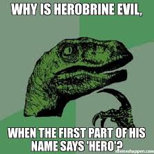An Hero Meme - why is herobrine evil when the first part of his name says hero