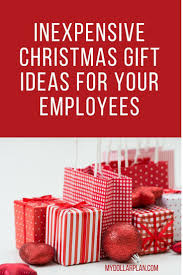 christmas gifts for employees inexpensive christmas gift ideas for your employees inexpensive