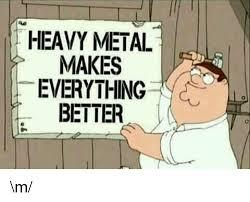 Heavy Metal Meme - heavy metal makes everything better m meme on me me