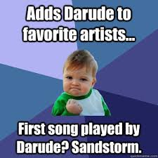Darude Sandstorm Meme - adds darude to favorite artists first song played by darude
