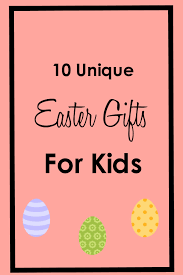 unique easter gifts for kids 10 unique easter gift ideas for kids craft remedy