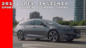 opel insignia 2017 wagon 2017 opel insignia sports tourer u0026 grand sport youtube