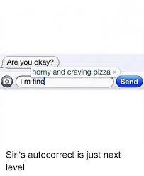 Autocorrect Meme - 25 best memes about autocorrect siri horny pizza okay and