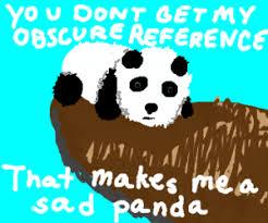 Sad Panda Meme - that makes me a sad panda meme