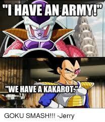 Smashing Meme - i have an army we have akakarot goku smash jerry goku meme