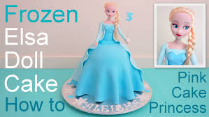 cake how to frozen cake elsa doll cake how to make by pink cake princess