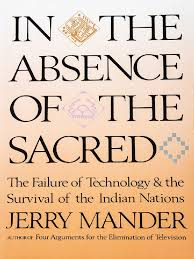 jerry mander in the absence of the sacred the failure of