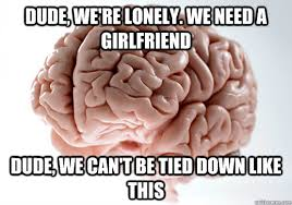 I Need A Girlfriend Meme - dude we re lonely we need a girlfriend dude we can t be tied