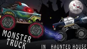 monster truck youtube videos haunted house monster truck police monster truck episode 1